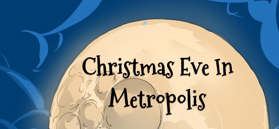 Christmas Eve In Metropolis [18+]